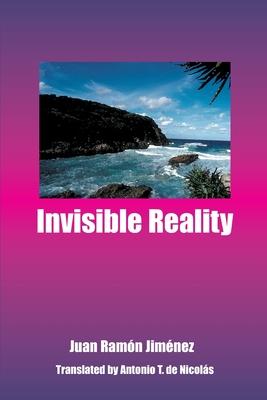 Invisible Reality - Jimenez, Juan Ramon, and de Nicolas, Antonio T (Translated by)