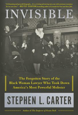 Invisible: The Forgotten Story of the Black Woman Lawyer Who Took Down America's Most Powerful Mobster - Carter, Stephen L