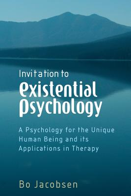 Invitation to Existential Psychology: A Psychology for the Unique Human Being and Its Applications in Therapy - Jacobsen, Bo