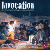 Invocation: Choral music by Kenneth Leighton and James MacMillan - Amy Secretan (soprano); Anna Jeffers (alto); Chi Hoe Mak (bass); Claire Barnett-Jones (alto); David Saint (organ);...