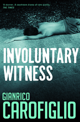 Involuntary Witness - Carofiglio, Gianrico, and Creagh, Patrick (Translated by)