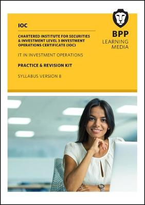 IOC IT In Investment Operations Syllabus Version 8: Practice and Revision Kit - BPP Learning Media