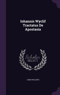 Iohannis Wyclif Tractatus de Apostasia - Wycliffe, John