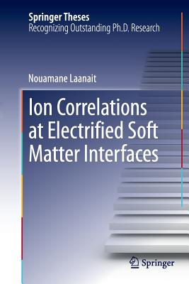 Ion Correlations at Electrified Soft Matter Interfaces - Laanait, Nouamane