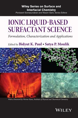 Ionic Liquid-Based Surfactant Science: Formulation, Characterization, and Applications - Paul, Bidyut K, and Moulik, Satya P, and Kunz, Werner (Foreword by)