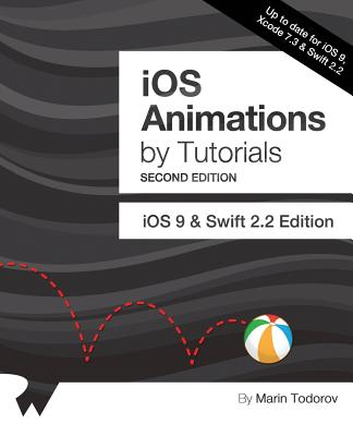 IOS Animations by Tutorials Second Edition: Updated for Swift 2.2: IOS 9 and Swift 2.2 Edition - Todorov, Marin