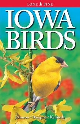 Iowa Birds - Johnson, Ann, and Bangma, Jim, and Kennedy, Gregory