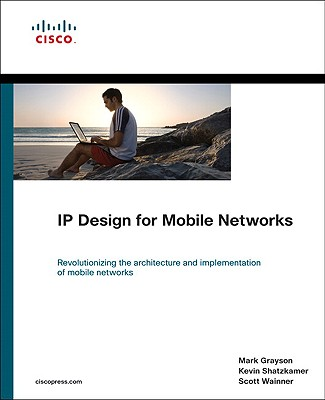 IP Design for Mobile Networks - Grayson, Mark, and Shatzkamer, Kevin, and Wainner, Scott