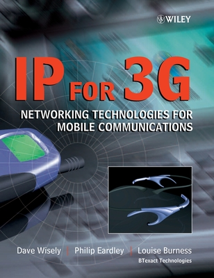 IP for 3G: Networking Technologies for Mobile Communications - Wisely, Dave, and Eardley, Philip, and Burness, Louise