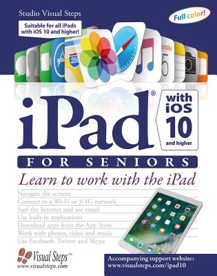 iPad with IOS 10 and Higher for Seniors: Learn to Work with the iPad - Studio Visual Steps