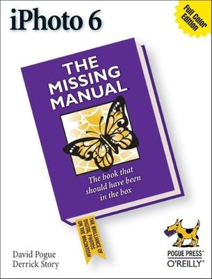 iPhoto 6: The Missing Manual - Pogue, David