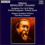 Ippolitov-Ivanov: Symphony No. 1; Turkish Fragments; Turkish March