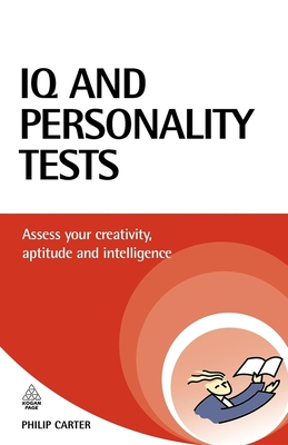 IQ and Personality Tests: Assess Your Creativity, Aptitude and Intelligence - Carter, Philip
