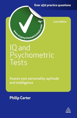 IQ and Psychometric Tests: Assess Your Personality Aptitude and Intelligence - Carter, Philip