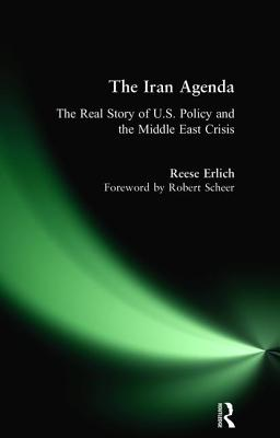 Iran Agenda: The Real Story of U.S. Policy and the Middle East Crisis - Erlich, Reese