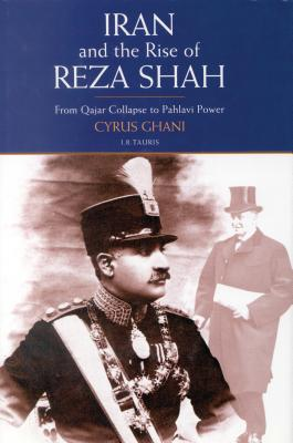 Iran and the Rise of the Reza Shah: From Qajar Collapse to Pahlavi Power - Ghani, Cyrus, Professor