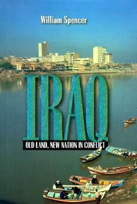 Iraq: Old Land, New Nation in Conflict - Spencer, William