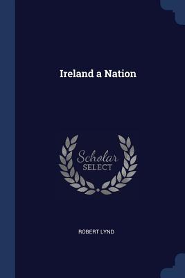 Ireland a Nation - Lynd, Robert