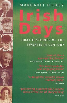 Irish Days: Oral Histories of the Twentieth Century - Hickey, Margaret, RN, and Kelly, Tom (Photographer)