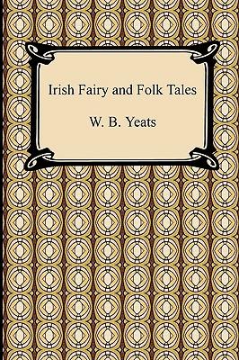Irish Fairy and Folk Tales - Yeats, William Butler