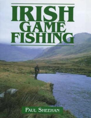 Irish Game Fishing - Sheehan, Paul