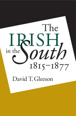 Irish in the South, 1815-1877 - Gleeson, David T
