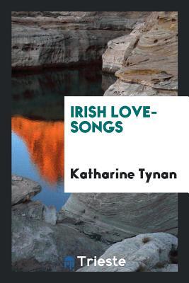 Irish Love-Songs - Tynan, Katharine