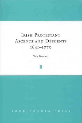 Irish Protestant Ascents and Descents, 1641-1770 - Barnard, T C