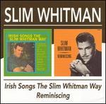 Irish Songs the Slim Whitman Way/Reminiscing