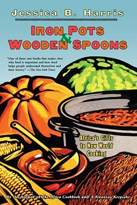 Iron Pots & Wooden Spoons: Africa's Gifts to New World Cooking - Harris, Jessica