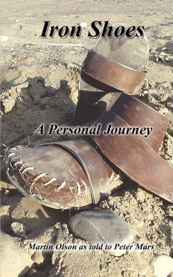 Iron Shoes: A Personal Journey - Olson, Martin, and Mars, Peter