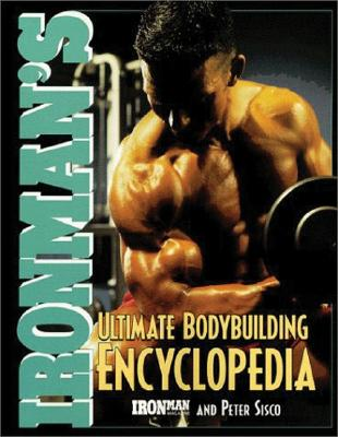 Ironman's Ultimate Bodybuilding Encyclopedia - Ironman Magazine, and Sisco, Peter (Editor)