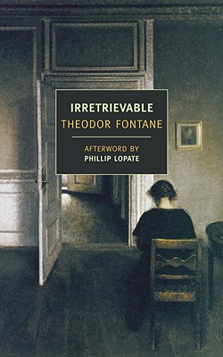Irretrievable - Fontane, Theodor, and Lopate, Phillip (Afterword by), and Parmee, Douglas (Translated by)