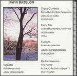 Irwin Bazelon: Fusions; Fairy-Tale; Re-Percussions; etc.
