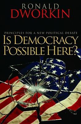 Is Democracy Possible Here?: Principles for a New Political Debate - Dworkin, Ronald
