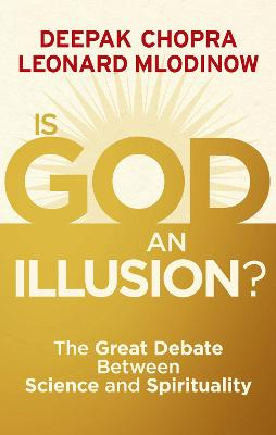 Is God an Illusion?: The Great Debate Between Science and Spirituality - Chopra, Deepak, Dr., and Mlodinow, Leonard