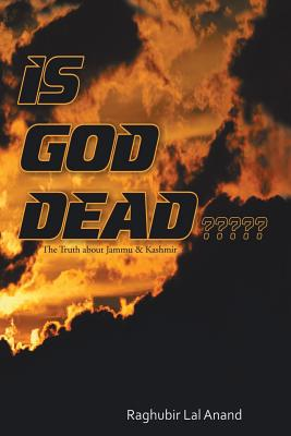 Is God Dead: The Truth about Jammu & Kashmir - Anand, Raghubir Lal