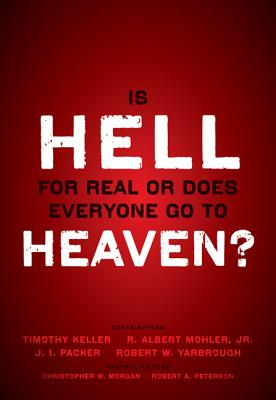 Is Hell for Real or Does Everyone Go to Heaven? - Keller, Timothy (Contributions by), and Mohler, R. Albert, Jr. (Contributions by), and Packer, J. I. (Contributions by)