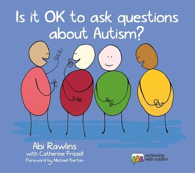 Is It Ok to Ask Questions about Autism? - Rawlins, Abi