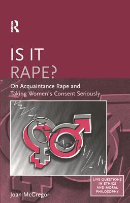 Is It Rape?: On Acquaintance Rape and Taking Women's Consent Seriously - McGregor, Joan