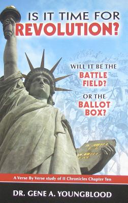 Is It Time for Revolution?: Will It Be the Battle Field? or the Ballot Box? - Youngblood, Gene A, Dr.