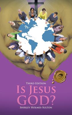 Is Jesus God? - Holmes-Sulton, Shirley
