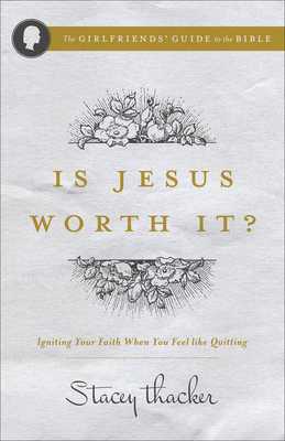 Is Jesus Worth It?: Igniting Your Faith When You Feel Like Quitting - Thacker, Stacey