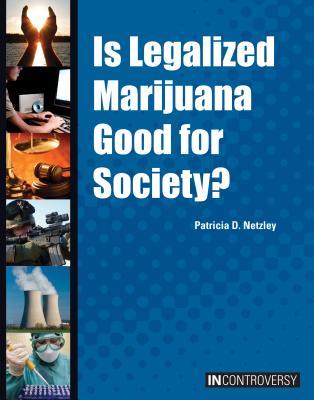 Is Legalized Marijuana Good for Society? - Netzley, Patricia D