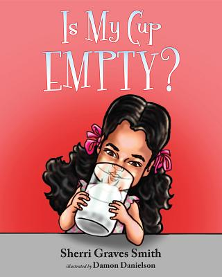 Is My Cup Empty? - Smith, Sherri Graves