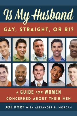 Is My Husband Gay, Straight, or Bi?: A Guide for Women Concerned about Their Men - Kort, Joe, and Morgan, Alexander P.