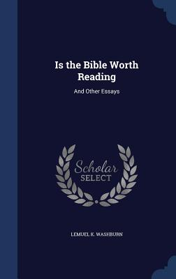 Is the Bible Worth Reading: And Other Essays - Washburn, Lemuel K