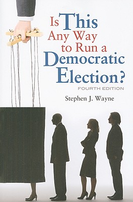 Is This Any Way to Run a Democratic Election? - Wayne, Stephen J