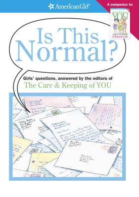 Is This Normal?: Girl's Questions, Answered by the Editors of the Care & Keeping of You - Falligant, Erin (Editor), and Watkins, Michelle (Editor), and Bendell, Norm (Illustrator)