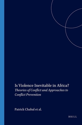 Is Violence Inevitable in Africa?: Theories of Conflict and Approaches to Conflict Prevention - Chabal, Patrick, Professor (Editor), and Engel, Ulf (Editor), and Gentili, Anna-Maria (Editor)